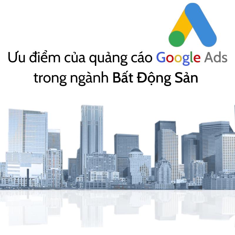 Ưu điểm của quảng cáo google ads trong ngành bất động sản 1